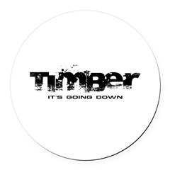 Timber - It's Going Down Round Car Magnet