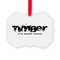 Timber - It's Going Down Picture Ornament