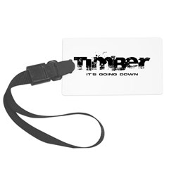 Timber - It's Going Down Large Luggage Tag