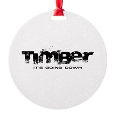 Timber - It's Going Down Round Ornament