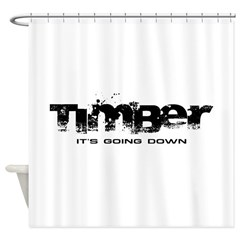 Timber - It's Going Down Shower Curtain