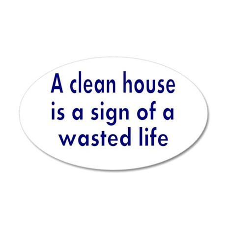 A clean house is a sign of a wasted life Wall Deca