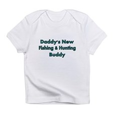 Daddys new fishing and hunting buddy Infant T-Shir