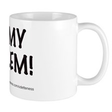 NOT MY PROBLEM! Mug