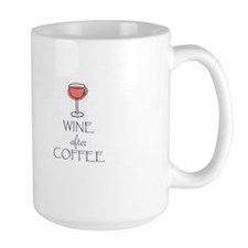 WINE AFTER COFFEE Mugs