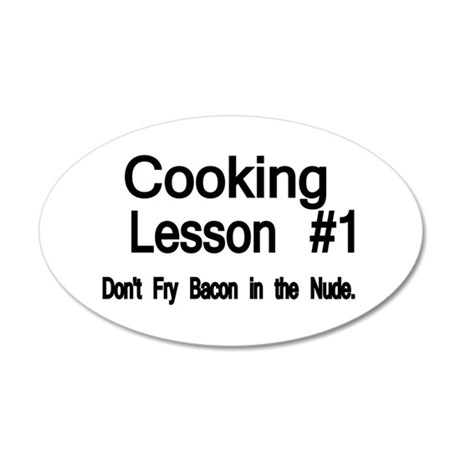 Cooking Lesson 1. Dont Fry Bacon in the Nude Wall