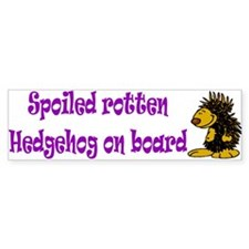 Spoiled Rotten Hedgehog Bumper Bumper Sticker