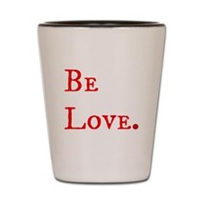 Be Love. (red) Shot Glass