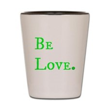 Be Love (green2) Shot Glass