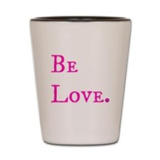 Be Love. (pink) Shot Glass