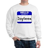 hello my name is jayleen Sweatshirt