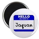 hello my name is jaquan Magnet