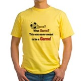 Never a Game Soccer T