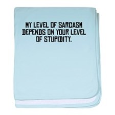 My Level Of Sarcasm baby blanket