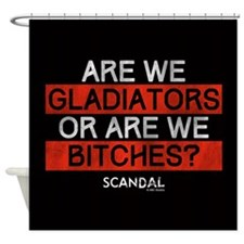 Gladiators or Bitches Shower Curtain