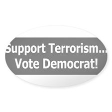 Support Terrorism - Vote Democrat Decal