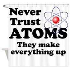Never Trust Atoms Shower Curtain