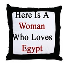 Here Is A Woman Who Loves Egypt  Throw Pillow