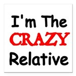 Im the CRAZY Relative 3 Square Car Magnet 3