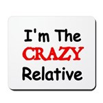 Im the CRAZY Relative 3 Mousepad