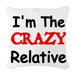 Im the CRAZY Relative 3 Woven Throw Pillow