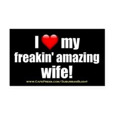 """I Love My Freakin' Amazing Wife!"" Rectangle Car M"