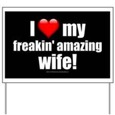 """I Love My Freakin' Amazing Wife!"" Yard Sign"