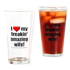 """I Love My Freakin' Amazing Wife!"" Drinking Glass"