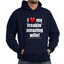 """I Love My Freakin' Amazing Wife!"" Hoodie"
