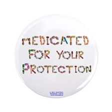 "Medicated for your Protection 3.5"" Button"