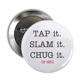 Tap it Slam it Chug it Button