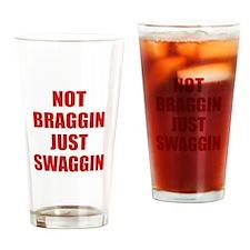 Not Braggin Just Swaggin Drinking Glass