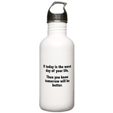 If Today Is The Worst Day Of Your Life Water Bottle