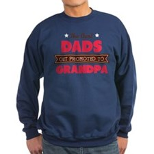 The Best Dads Get Promoted to Grandpa Sweatshirt