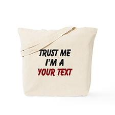 Trust me im a ... Tote Bag