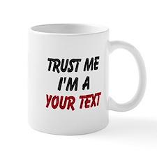 Trust me im a ... Mugs
