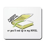 CAREFUL YOU'LL END UP IN MY NOVEL Mousepad