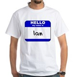 hello my name is ian Shirt