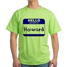 hello my name is howard T-Shirt
