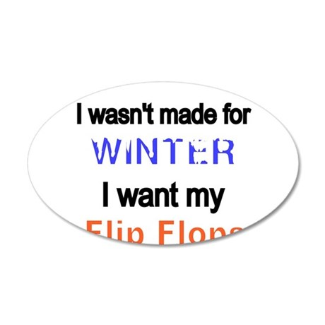 I wasnt made for Winter. I want my Flip Flops Wall