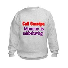 Call Grandpa. Mommy is misbehaving. Sweatshirt