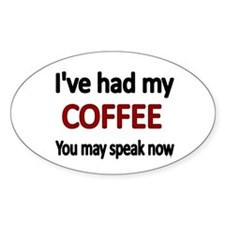 Ive had my COFFEE. You may speak now. Stickers