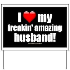 """""""I Love My Freakin' Amazing Husband"""" Yard Sign"""