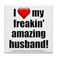 """I Love My Freakin' Amazing Husband"" Tile Coaster"