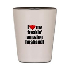 """I Love My Freakin' Amazing Husband"" Shot Glass"
