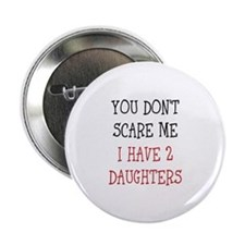 "You dont scare me i have 2 daughters 2.25"" Button"