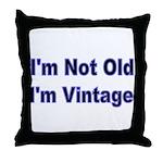 Im Not Old. Im Vintage Throw Pillow