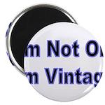 Im Not Old. Im Vintage Magnets
