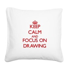 Keep calm and focus on Drawing Square Canvas Pillo