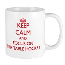 Keep calm and focus on Ithf Table Hockey Mugs